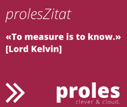 prolesZitat: To measure is to know. [Lord Kelvin]