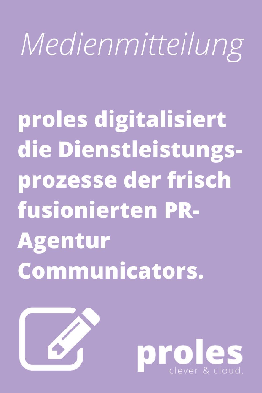 Medienmitteilung - proles digitalisiert die Dienstleistungsprozesse der frisch fusionierten PR-Agentur Communicators