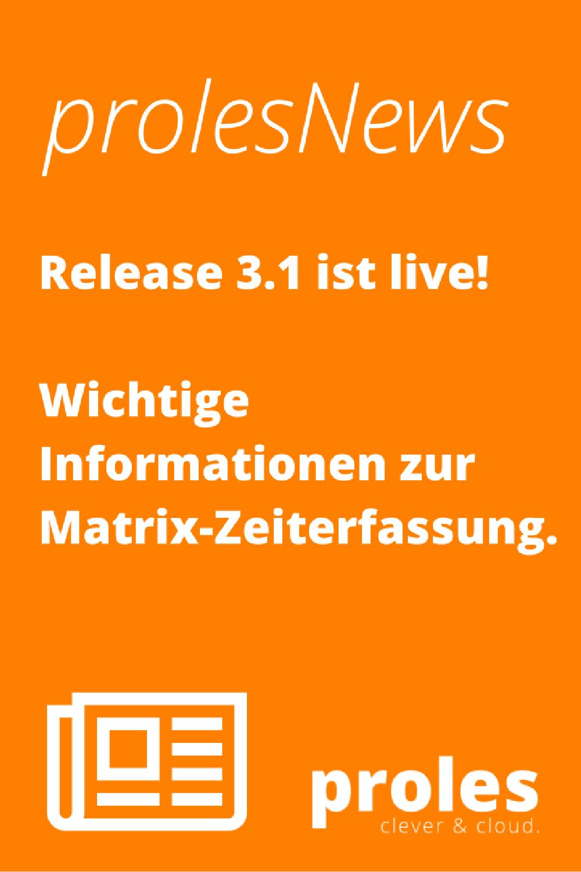 proles-Release 3.1 ist live! Wichtige Informationen zur Matrix-Zeiterfassung