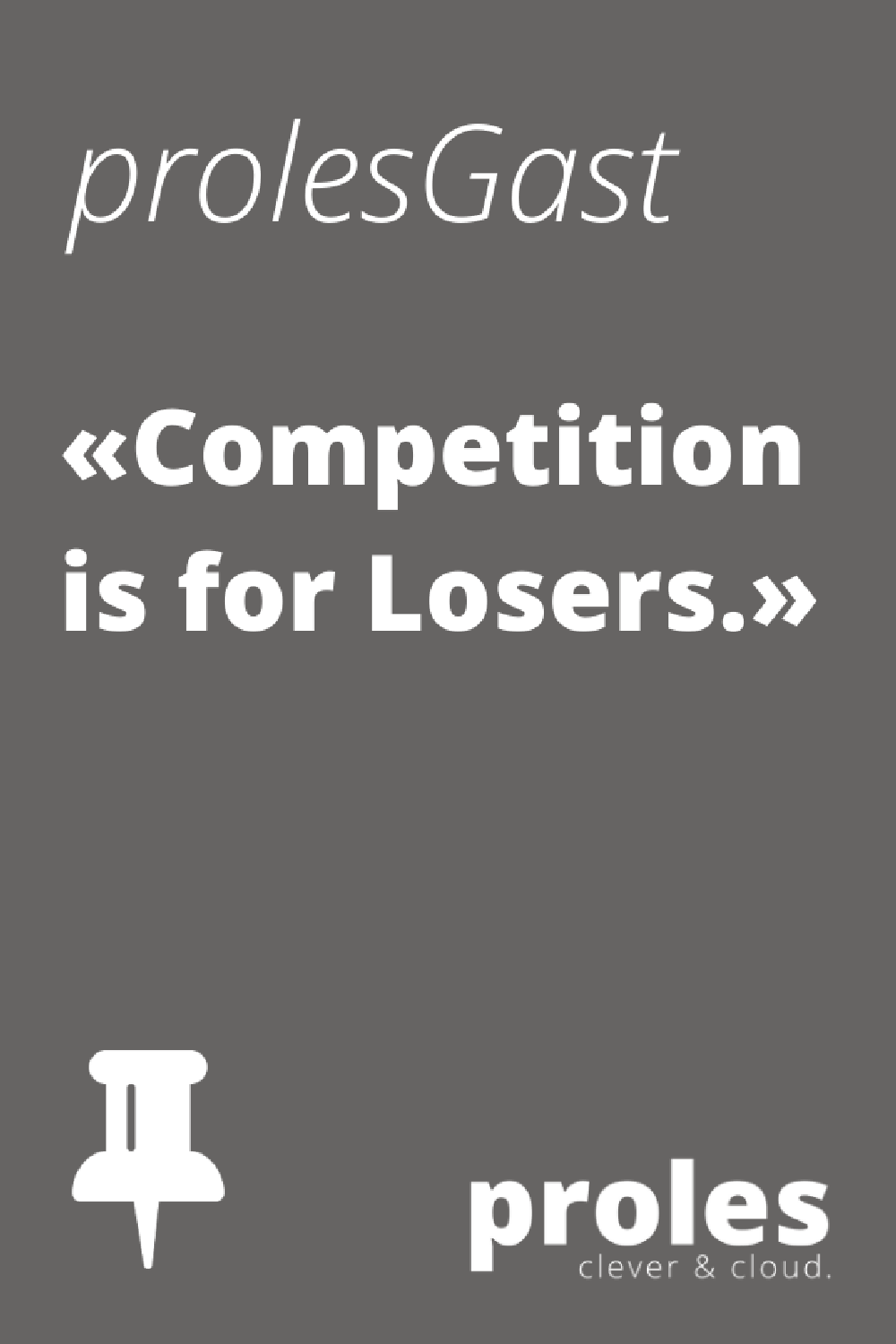 prolesGast: Competition is for Losers