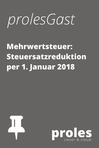 prolesGast: Mehrwertsteuer - Steuersatzreduktion per 1. Januar 2018