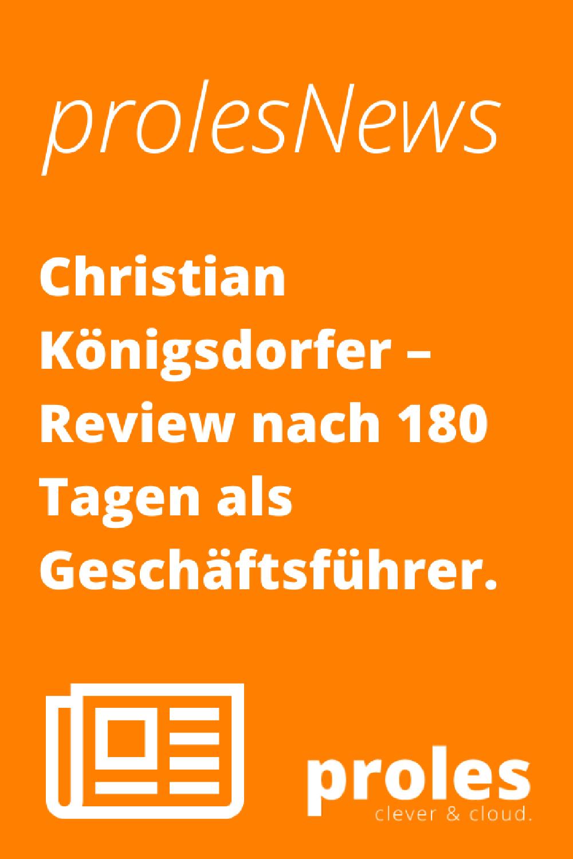 prolesNews: Christian Königsdorfer – Review nach 180 Tagen als Geschäftsführer