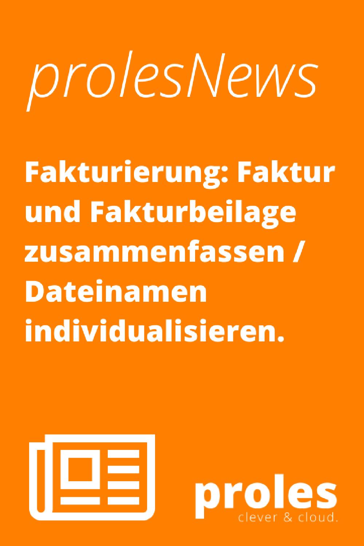 Fakturierung: Faktur und Fakturbeilage zusammenfassen / Dateinamen individualisieren