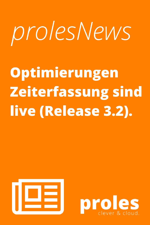 prolesNews: Optimierungen Zeiterfassung sind live (Release 3.2)
