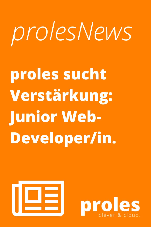 proles sucht Verstärkung - Junior Web-Developer/in Backend/Frontend [100%]