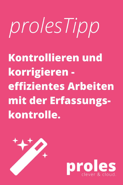 prolesTipp: Kontrollieren und korrigieren - effizientes Arbeiten mit der Erfassungskontrolle